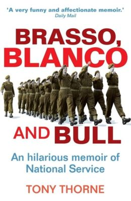 Brasso, Blanco and Bull: An Hilarious Memoire of the National Service