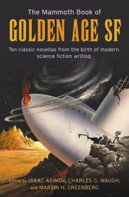 The Mammoth Book of Golden Age: Ten Classic Stories from the Birth of Modern Science Fiction Writing