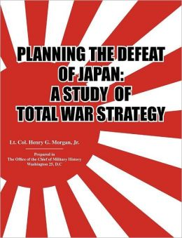 Planning the Defeat of Japan: A Study of Total War Strategy.