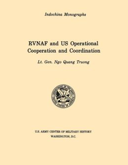 RVNAF and US Operational Cooperation and Coordination (U.S. Army Center for Military History Indochina Monograph series)