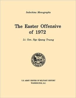 The Easter Offensive of 1972 (U.S. Army Center for Military History Indochina Monograph series)