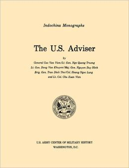 The U.S. Adviser (U.S. Army Center For Military History Indochina Monograph Series)
