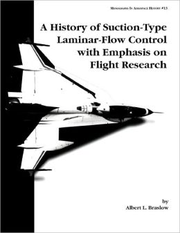 A History of Suction-Type Laminar-Flow Control with Emphasis on Flight Research. Monograph in Aerospace History, No. 13, 1999