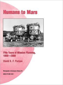 Humans to Mars: Fifty Years of Mission Planning, 1950-2000. NASA Monograph in Aerospace History, No. 21, 2001 (NASA SP-2001-4521)