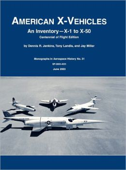 American X-Vehicles: An Inventory- X-1 to X-50. NASA Monograph in Aerospace History, No. 31, 2003 (SP-2003-4531)