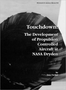 Touchdown: The Development of Propulsion Controlled Aircraft at NASA Dryden. Monograph in Aerospace History, No. 16, 1999.