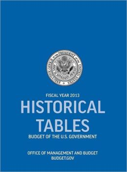 Historical Tables: Budget of the U.S. Government Fiscal Year 2013 (Historical Tables Budget of the United States Government)