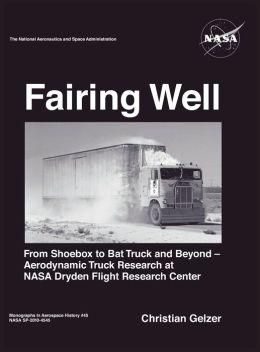 Fairing Well: Aerodynamic Truck Research at NASA's Dryden Flight Research Center (NASA Monographs in Aerospace History series, number 46)