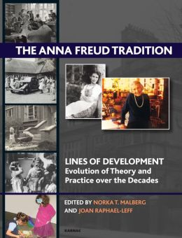 The Anna Freud Tradition: Lines of Development - Evolution and Theory and Practice Over the Decades