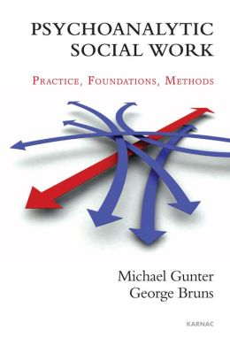 Psychoanalytic Social Work: Practice - Foundations - Methods