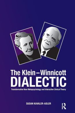 The Klein-Winnicot Dialectic: Transformative New Metapsychology and Interactive Clinical Theory