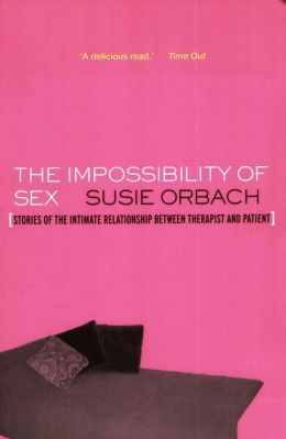 The Impossibility of Sex: Stories of the Intimate Relationship between Therapist and Client