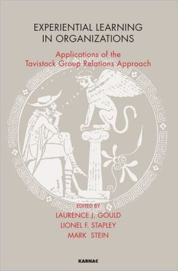 Experiential Learning in Organizations: Applications of the Tavistock Group Relations Approach