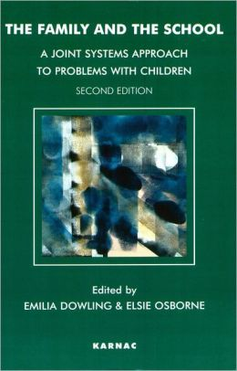 The Family and the School: A Joint Systems Approach to Problems with Children