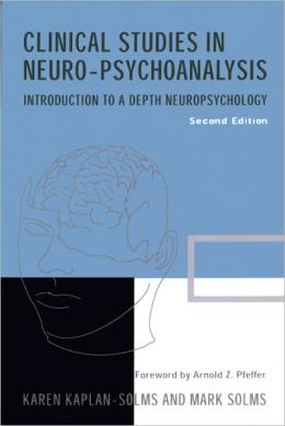 Clinical Studies in Neuro-psychoanalysis: Introduction to a Depth Neuropsychology: Second Edition
