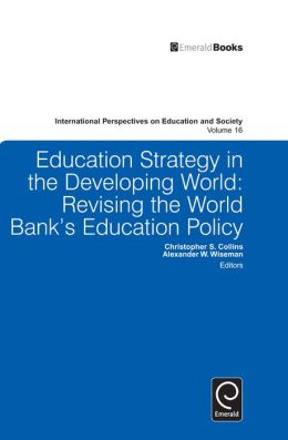 Education Strategy in the Developing World: Revising the World Bank's Education Policy