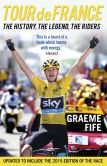 Book Cover Image. Title: Tour de France:  The History, The Legend, The Riders, Author: Graeme Fife