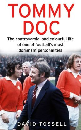 Tommy Doc: The Controversial and Colourful Life of One of Football's Most Dominant Personalities