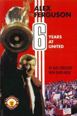 Alex Ferguson: 6 Years at United