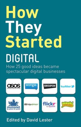 How They Started Digital: How 25 good ideas became spectacular digital businesses