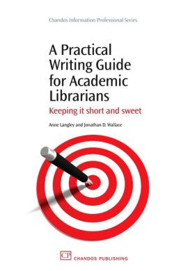 A Practical Writing Guide for Academic Librarians: Keeping It Short and Sweet