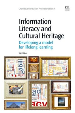 Information Literacy and Cultural Heritage: Developing a Model for Lifelong Learning