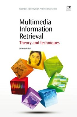 Multimedia Information Retrieval: Theory and Techniques
