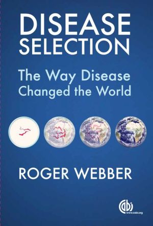 Disease Selection: The Way Disease Changed the World