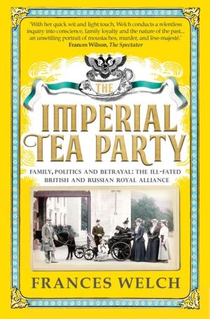 The Imperial Tea Party: Family, politics and betrayal: the ill-fated British and Russian royal alliance