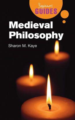 Medieval Philosophy: A Beginner's Guide