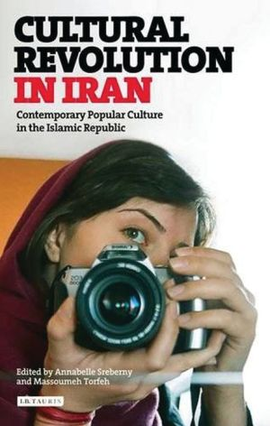 Cultural Revolution in Iran: Contemporary Popular Culture in the Islamic Republic