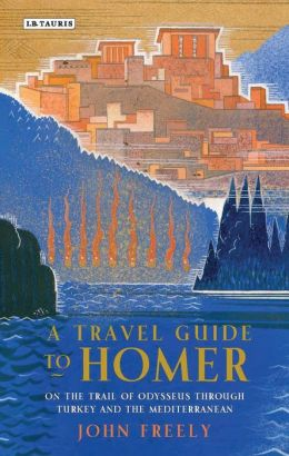 A Travel Guide to Homer: On the Trail of Odysseus Through Turkey and the Mediterranean