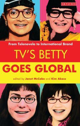TV's Betty Goes Global: From Telenovela to International Brand