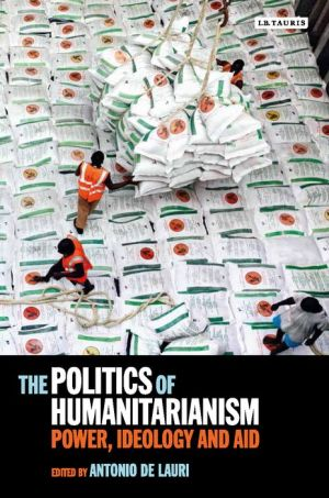 The Politics of Humanitarianism: Power, Ideology and Aid