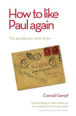 How to Like Paul Again: The Apostle you Never Knew