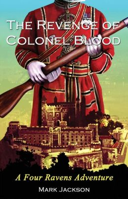 The Revenge of Colonel Blood: A Four Ravens Adventure