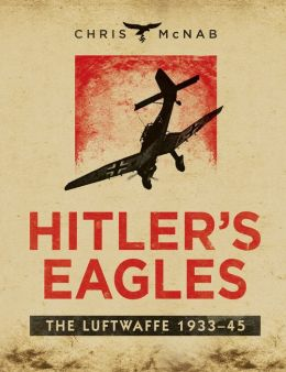Hitler's Eagles: The Luftwaffe 1933-45