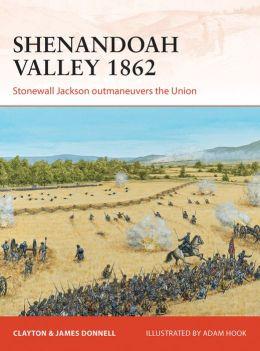 Shenandoah Valley 1862: Stonewall Jackson outmaneuvers the Union