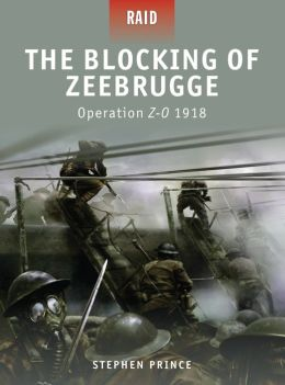 The Blocking of Zeebrugge - Operation Z-O 1918