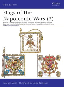 Flags of the Napoleonic Wars (3): Colours, Standards and Guidons of Anhalt, Kleve-Berg, Brunswick, Denmark, Finland, Hanover, Hesse, The Netherlands, Mecklenburg, Nassau, Portugal, Reuss