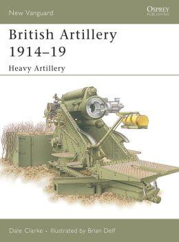 British Artillery 1914-19: Heavy Artillery