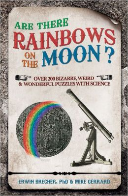 Are There Rainbows on the Moon?: Over 200 Weird & Wonderful Science Questions Answered