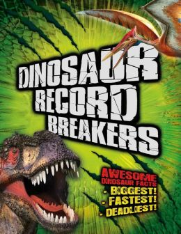 Dinosaur Record Breakers: Awesome Dinosaur Facts