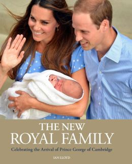 The New Royal Family: Celebrating the Arrival of Prince George of Cambridge