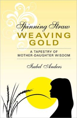 Spinning Straw, Weaving Gold: A Tapestry of Mother-Daughter Wisdom