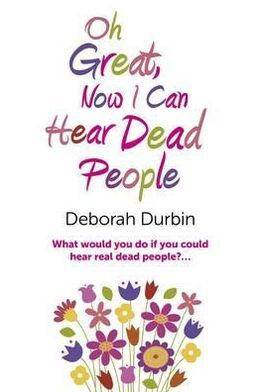 Oh Great, Now I Can Hear Dead People: What would you do if you could suddenly hear real dead people?