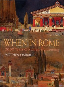 When in Rome: 2000 Years of Roman Sightseeing