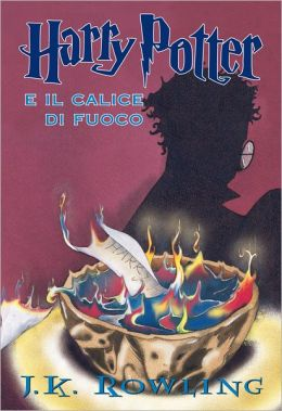 Harry Potter e il calice di fuoco (Harry Potter and the Goblet of Fire: Harry Potter #4)