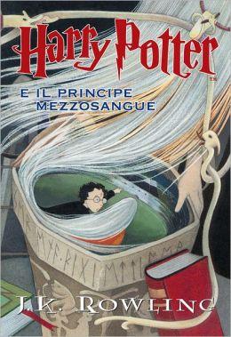 Harry Potter e il Principe Mezzosangue (Harry Potter and the Half-Blood Prince: Harry Potter #6)