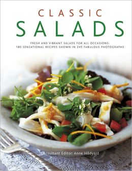 Classic Salads: 180 Sensational Recipes Shown in 245 Fabulous Photographs